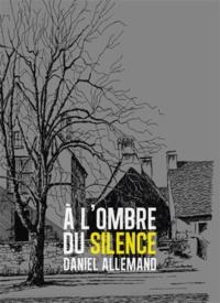 Daniel Allemand - A l'ombre du silence.
