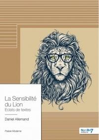 Daniel Allemand - La Sensibilité du Lion - Eclats de textes.