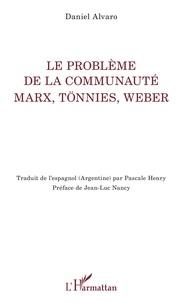 Daniel Alvaro - Le problème de la communauté - Marx, Tönnies, Weber.