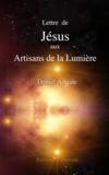 Daniel Amiale - Lettre de Jésus aux Artisans de la Lumière.