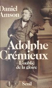 Daniel Amson - Adolphe Crémieux - L'oublié de la gloire.
