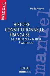 Daniel Amson - Histoire constitutionnelle française - De la prise de la Bastille à Waterloo.