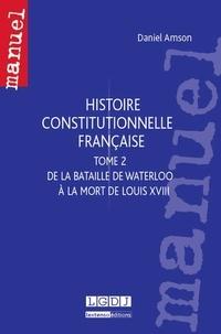 Daniel Amson - Histoire constitutionnelle française - Tome 2, De la bataille de Waterloo à la mort de Louis XVIII.