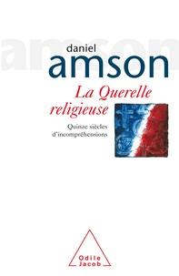 Daniel Amson - La Querelle religieuse - Quinze siècles d'incompréhensions.