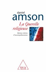 Daniel Amson - Querelle religieuse (La) - Quinze siècles d'incompréhensions.