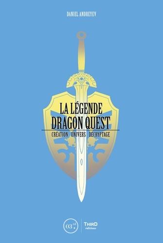 Daniel Andreyev - La Légende Dragon Quest - Création - univers - décryptage.