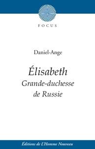 Daniel-Ange - Elisabeth, grande-duchesse de Russie.