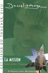 Daniel-Ange - La Mission faire aimer l'amour.
