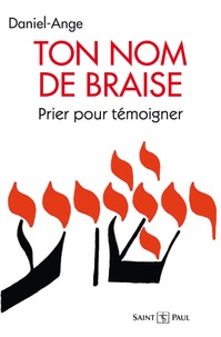 Daniel-Ange - Le chant royal - Tome 1, Ton nom de braise - Prier pour témoigner - Pour une confession ecclésiale de la prière à Jésus.