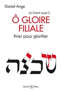 Daniel-Ange - Le chant royal - Tome 3, O gloire filiale - Prier pour glorifier - Vers une célébration Trinitaire de la prière du Coeur.