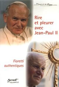 Daniel-Ange - Rire et pleurer avec Jean-Paul II - Fioretti authentiques.