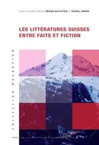 Daniel Annen et Régine Battiston - Les littératures suisses entre faits et fiction.