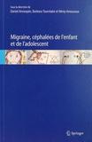 Daniel Annequin et Barbara Tourniaire - Migraine, céphalées de l'enfant et de l'adolescent.