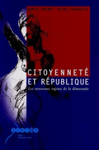 Citoyenneté et République- Les nouveaux enjeux de la démocratie - Daniel Antony |
