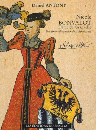 Daniel Antony - Nicole Bonvalot, dame de Granvelle - Une femme d'exception de la Renaissance.