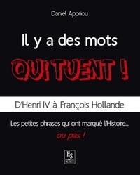 Daniel Appriou - Il y a des mots qui tuent ! - D'Henri IV à François Hollande, les petites phrases qui ont marqué l'Histoire... ou pas !.