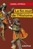 Daniel Appriou - Le fin mot de l'histoire - L'histoire expliquée au fil des mots.