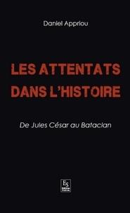 Daniel Appriou - Les attentats dans l'Histoire - De Jules César au Bataclan.
