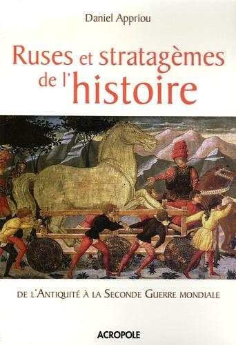 Daniel Appriou - Ruses et stratagèmes de l'histoire.