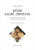Daniel Arasse - Désir sacré et profane - Le corps dans la peinture de la Renaissance italienne.