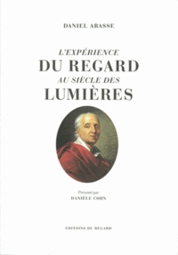 Daniel Arasse - L'expérience du regard au siècle des Lumières.