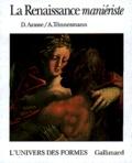 Daniel Arasse et Andreas Tönnesmann - La Renaissance maniériste.