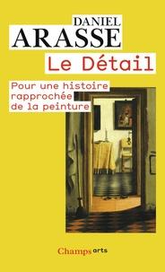 Daniel Arasse - Le Détail - Pour une histoire rapprochée de la peinture.