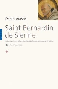 Daniel Arasse - Saint Bernardin de Sienne - Entre dévotion et culture : fonctions de l'image religieuse au XVe siècle.