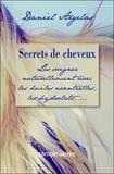 Daniel Argelas - Secrets de cheveux - Les soigner naturellement avec les huiles essentielles, les hydrolats,....