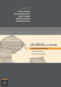 Daniel Argelès et Anne-Marie Jolivet - Le détail à l'oeuvre - Individu et histoire dans la littérature, les arts et les discours.