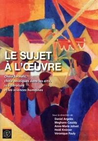 Daniel Argelès et Meghann Cassidy - Le sujet à l'oeuvre - Choix formels, choix politiques dans les arts, la littérature et les sciences humaines.