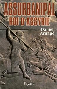 Daniel Arnaud - Assurbanipal, roi d'Assyrie.