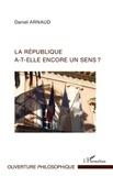 Daniel Arnaud - La république a-t-elle encore un sens ?.