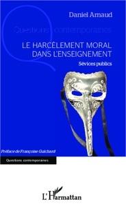 Daniel Arnaud - Le harcèlement moral dans l'enseignement - Sévices publics.