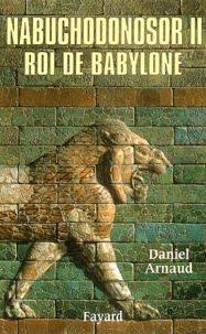 Daniel Arnaud - Nabuchodonosor II, roi de Babylone.
