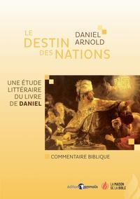 Daniel Arnold - Le destin des nations - Une étude littéraire du livre de Daniel.