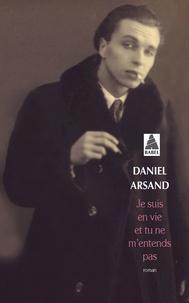 Daniel Arsand - Je suis en vie et tu ne m'entends pas.