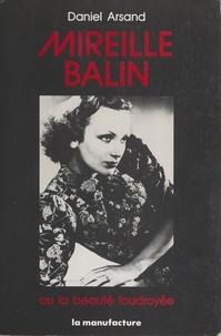 Daniel Arsand - Mireille Balin - Ou La beauté foudroyée.