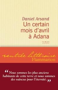 Daniel Arsand - Un certain mois d'avril à Adana.