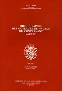 Daniel Auger - Bibliographie des ouvrages de Vauban ou concernant Vauban en 3 Volumes.