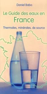 Daniel Babo - Le guide des eaux en France - Thermales, minérales, de source.