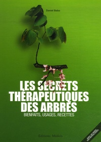 Daniel Babo - Les secrets thérapeutiques des arbres - Bienfaits, usages, recettes.