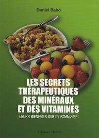 Daniel Babo - Les secrets thérapeutiques des minéraux et des vitamines - Leurs bienfaits sur l'organisme.