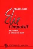 Daniel Bach - Elie l'impulsif. - Et pourtant, à chacun sa place.