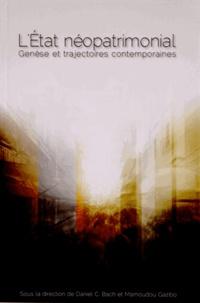Daniel Bach et Mamoudou Gazibo - L'Etat néopatrimonial - Genèse et trajectoires contemporaines.