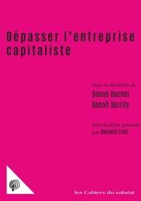 Daniel Bachet et Benoît Borrits - Dépasser l'entreprise capitaliste - Propriété, comptabilité, travail.