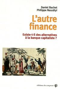 Daniel Bachet et Philippe Naszalyi - L'autre finance - Existe-t-il des alternatives à la banque capitaliste ?.