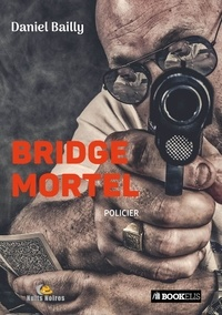 Daniel Bailly - Bridge mortel.