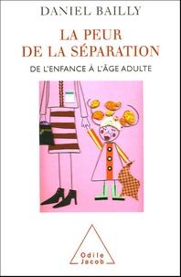 Daniel Bailly - La peur de la séparation - De l'enfance à l'âge adulte.