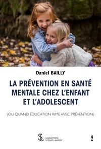 Daniel Bailly - La prévention en santé mentale chez l'enfant et l'adolescent (ou quand éducation rime avec prévention).